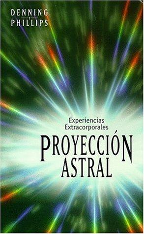 Proyeccion Astral: Experiencias Extracorporales (Spanish Edition): Denning, Melita, Phillips, ...