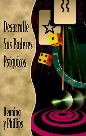 Desarrolle sus Poderes Psíquicos (Spanish Edition): Denning, Melita; Phillips, Osborne
