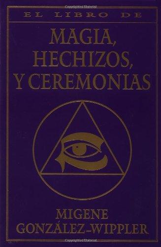 9781567182705: El Libro Completo de Magia, Hechizos, y Ceremonias = The Complete Book of Spells, Ceremonies & Magic