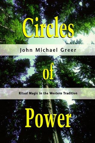Circles of Power: Ritual Magic in the: John Michael Greer