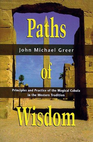 Paths of Wisdom : Principles and Practice: John Michael Greer
