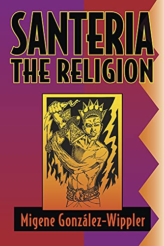 Santeria: The Religion: Faith, Rites, Magic (World religion & magic): Gonzalez-Wippler, Migene;...