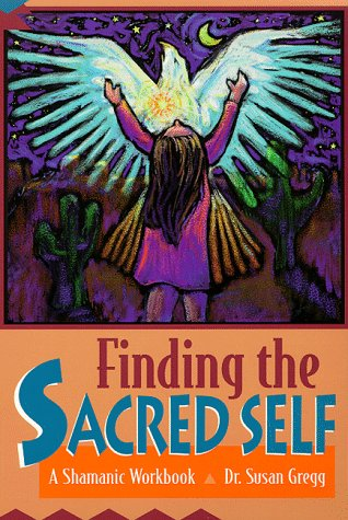 Finding the Sacred Self: A Shamanic Workbook (1567183344) by Susan Gregg
