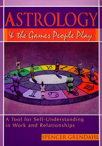 Astrology and the Games People Play: A Tool for Self-Understanding in Work and Relationship