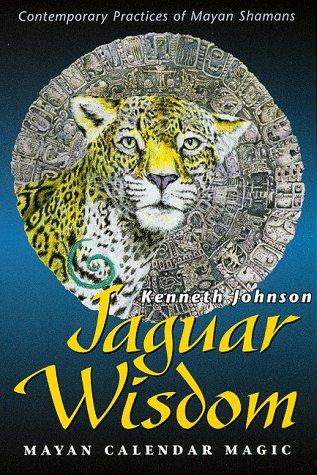 9781567183726: Jaguar Wisdom: Mayan Calendar Magic (Contemporary Practices of Mayan Shamans)