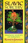 Slavic Sorcery: Shamanic Journey of Initiation: Johnson, Ken
