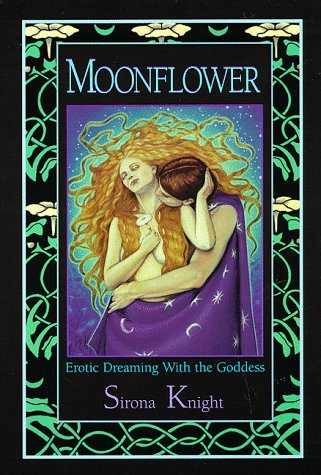 Moonflower: Erotic Dreaming with the Goddess: Knight, Sirona