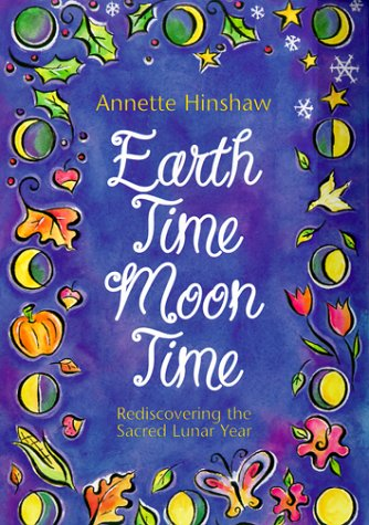 Earthtime Moontime: Rediscovering the Sacred Lunar Year