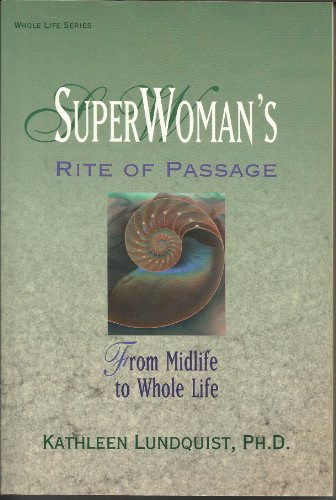 9781567184471: Superwoman's Rite of Passage: From Midlife to Whole Life (Llewellyn's Health and Healing Series)