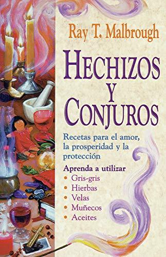 Hechizos y Conjuros : Recetas para el: Ray T. Malbrough