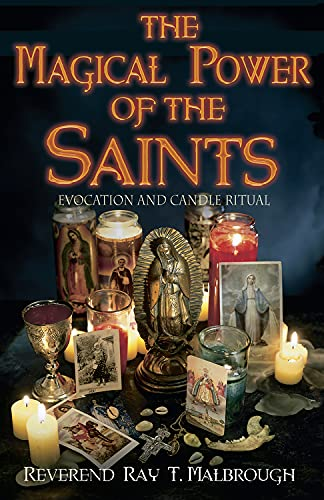 The Magical Power of the Saints: Evocation and Candle Rituals: Malbrough, Ray T.