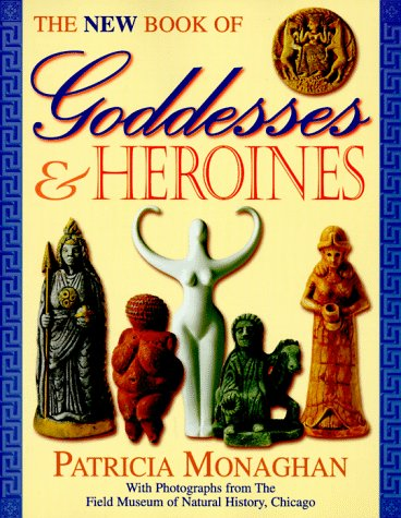 9781567184655: The New Book of Goddesses & Heroines