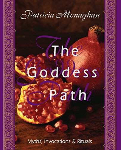 The Goddess Path: Myths, Invocations, and Rituals: Patricia Monaghan