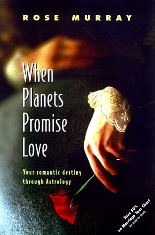 When Planets Promise Love: Your Romantic Destiny Through Astrology (1567184774) by Rose Murray