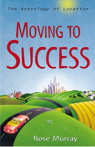 Moving to Success: The Astrology of Location (1567184782) by Rose Murray
