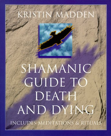 Shamanic Guide To Death & Dying: Madden, Kristin