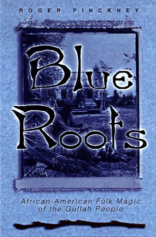 Blue Roots: African-American Folk Magic of the Gullah People