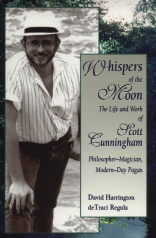 Whispers of the Moon: The Life and Work of Scott Cunningham (1567185592) by Harrington, David; Regula, deTraci