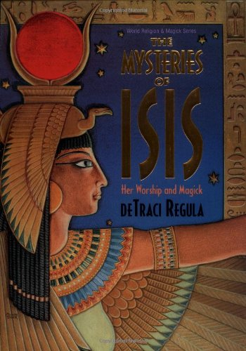 The Mysteries of Isis: Her Worship & Magick (Llewellyn's World Religion and Magic Series):...