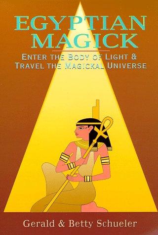 Egyptian Magick: Enter the Body of Light: Schueler, Gerald, Schueler,