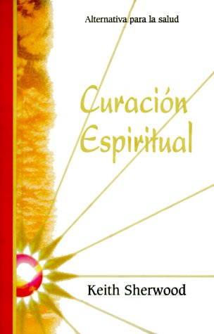Curacion espiritual: alternativa para la salud (Spanish: Sherwood, Keith