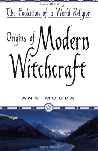 Origins of Modern Witchcraft: The Evolution of a World Religion (1567186483) by Ann Moura