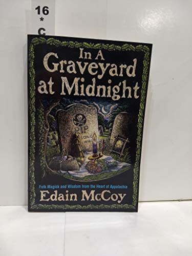 In A Graveyard At Midnight: Folk Magic and Wisdom from the Heart of Appalachia: McCoy, Edain