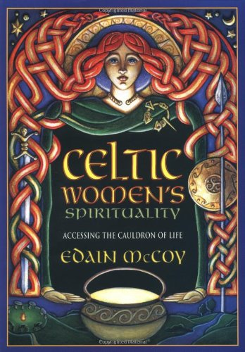 CELTIC WOMEN'S SPIRITUALITY: Accessing the Cauldron of Life: McCoy, Edain