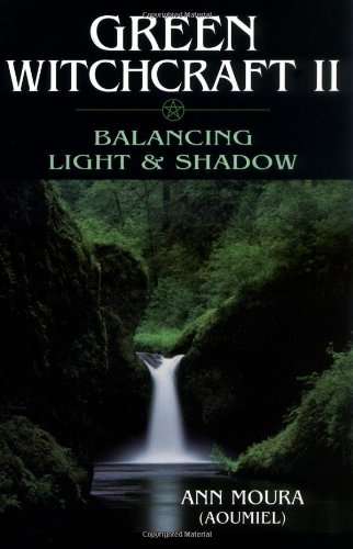 Green Witchcraft II: Balancing Light & Shadow (1567186890) by Ann Moura