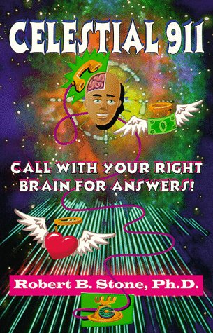 Celestial 911: Call with Your Right Brain for Answers!: Stone, Robert B.