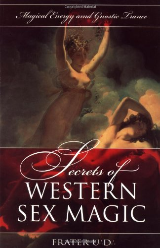 Secrets of Western Sex Magic: Magical Energy & Gnostic Trance (Llewellyn's Tantra & ...