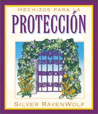 Hechizos para la protección (Spanish Silver's Spells Series) (Spanish Edition) (1567187315) by Silver RavenWolf