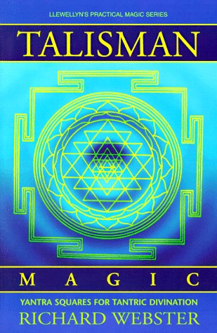 Talisman Magic: Yantra Squares for Tantric Divination: Webster, Richard