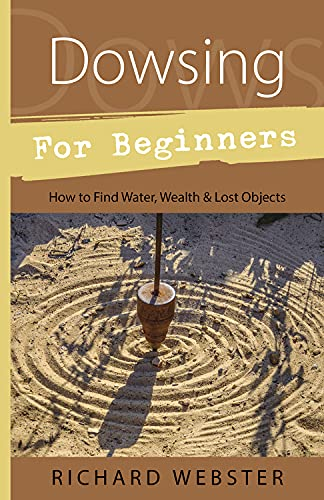 9781567188028: Dowsing for Beginners: The Art of Discovering Water, Treasure, Gold, Oil, Artifacts (Llewellyn's Beginners Series)