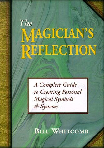 The Magician's Reflection: A Complete Guide to: Whitcomb, Bill