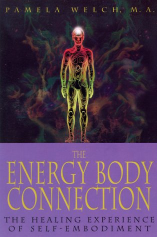 The Energy Body Connection - The Healing Experience of Self-Embodiment