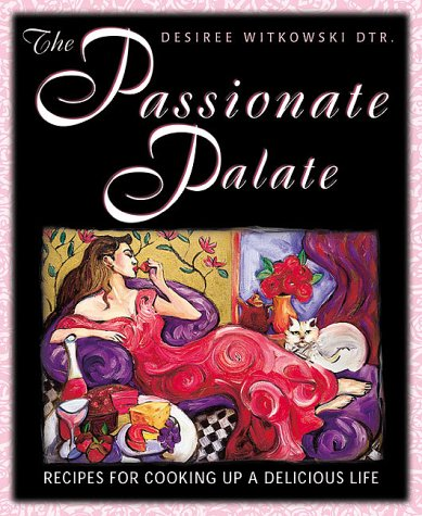 The Passionate Palate: Recipes for Cooking Up a Delicious Life: Witkowski, Desiree