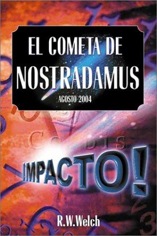 El Cometa de Nostradamus: Agosto 2004 Impacto! (Spanish Edition): Welch, R.W.
