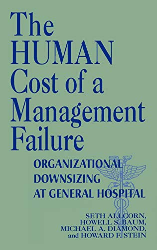 9781567200027: The Human Cost of a Management Failure: Organizational Downsizing at General Hospital