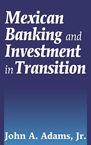 Mexican Banking and Investment in Transition: Adams, John A.