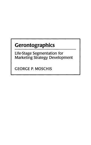 9781567200621: Gerontographics: Life-Stage Segmentation for Marketing Strategy Development