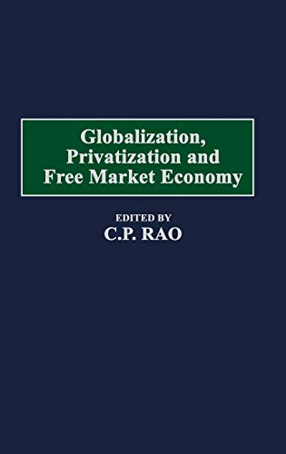 Globalization, Privatization and Free Market Economy: Rao, C.