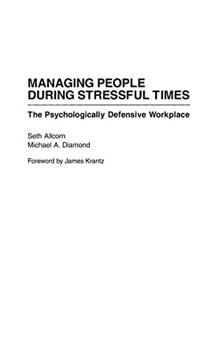 9781567200829: Managing People During Stressful Times: The Psychologically Defensive Workplace