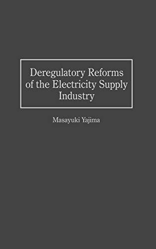 Deregulatory Reforms of the Electricity Supply Industry: Yajima, Masayuki