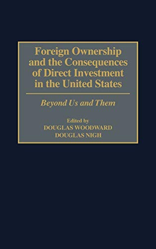 Foreign Ownership and the Consequences of Direct Investment in the United States: Beyond Us and ...