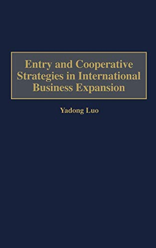 Entry and Cooperative Strategies in International Business Expansion: Yadong Luo