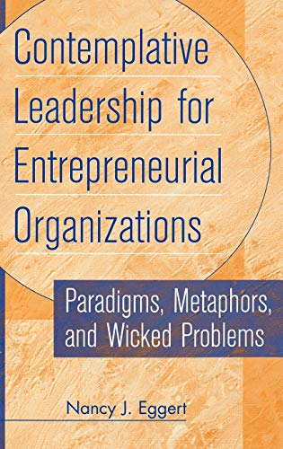9781567201901: Contemplative Leadership for Entrepreneurial Organizations: Paradigms, Metaphors, and Wicked Problems