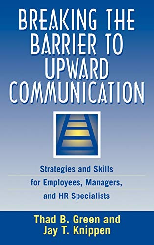 9781567202007: Breaking the Barrier to Upward Communication: Strategies and Skills for Employees, Managers, and HR Specialists