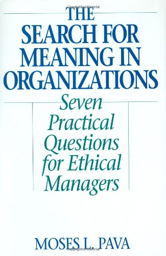 9781567202014: The Search for Meaning in Organizations: Seven Practical Questions for Ethical Managers