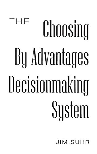 The Choosing By Advantages Decisionmaking System: Suhr, Jim